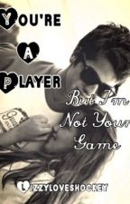 You're a Player but I'm not Your Game by lizzyloveshockey