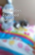 Humanities Reasoned Future by iwillian2
