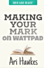 Making Your Mark on Wattpad by AriHawkes