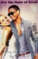 For the Sake of Love (Trey Songz Fiction) by naichag