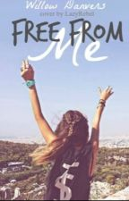 Free From Me (Currently Being Rewritten) by willow_danvers