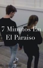 7 minutos en el paraíso by iinterworld