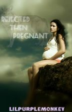 Rejected then Pregnant by lilpurplemonkey