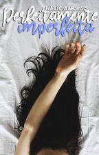 Perfeitamente Imperfeita by analiciam_