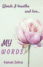 My Words #Wattys2016 by MyNameIsUniverse