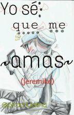 Yo se que me amas (Jeremike) by pikachulatina