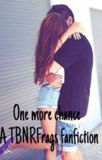 One more chance {TBNRfrags fan fiction} by PrestonIsBae