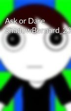 Ask or Dare ShadowBernard_23 by AlDubKyRren_FANBOY