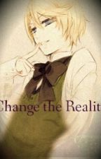 Change the Reality (Alois Trancy x Reader) by CryingMeebo