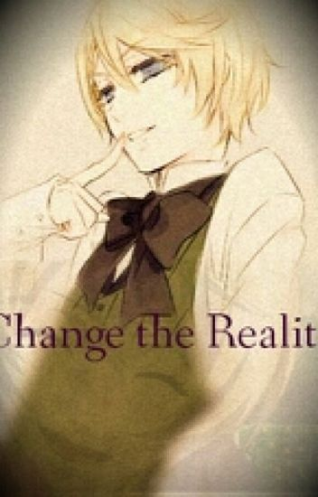 Change the Reality (Alois Trancy x Reader)