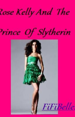 Rose Kelly and the Prince of Slytherin(a Draco Malfoy love story)