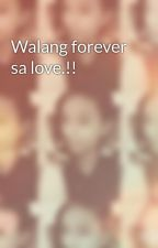 Walang forever sa love.!! by Elixanda
