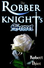 The Robber Knight's Secret by RobThier