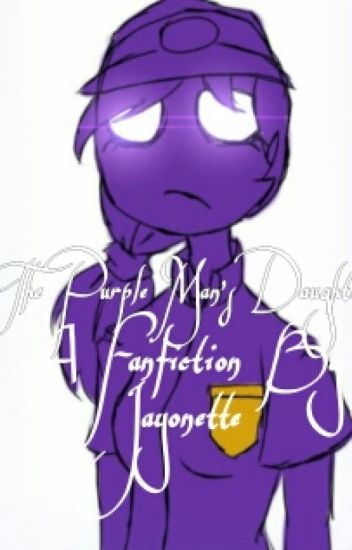 The Purple Man's Daughter (Five Nights at Freddy's Fanfiction)