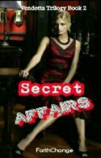 Secret Affairs(Vendetta Trilogy Book 2) by FaithChange