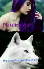 Plötzlich Wolf - The Story of my new strange Life  *IN ÜBERARBEITUNG* by catlove2002