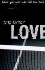 Sad , Crazy , LOVE. by hanen_5123