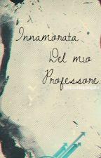 Innamorata del mio professore. by amycoversme