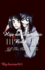 Hija del demonio ||Book 2|| (Jeff y tu) by luisina965