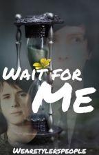 Wait For Me by wearetylerspeople