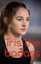 Tris the badass (discontinued) by -thatonewolf