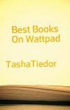 Best Books On Wattpad by tashatiedor