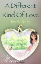 A Different Kind of Love (short story) by leas_Celyn
