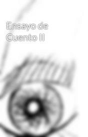Ensayo de Cuento II by DanielHernndezGarca