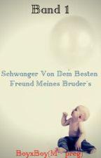 Schwanger Von Dem Besten Freund Meines Bruders Teil 1 by Iphone21