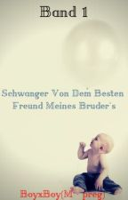Band 1 Schwanger Von Dem Besten Freund Meines Bruder's🍼BoyxBoy 🍼(M-preg) by Iphone21