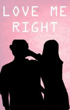 Love Me Right [Love Hate? Book 2] by amalditanghel