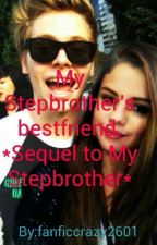 My Stepbrother's bestfriend. *Sequel to My Stepbrother* by fanficcrazy2601