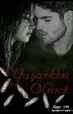 Yaşarken ölmek ( Ara Verildi )  by Arzu_786