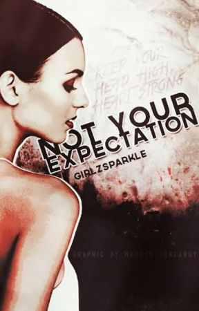 Not Your Expectation (#Wattys2015) by GirlzSparkle