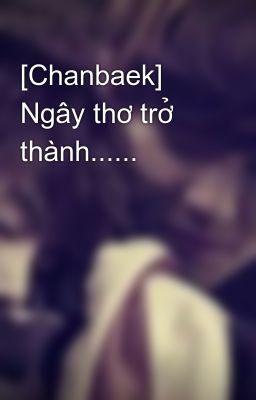 Đọc truyện [Chanbaek] Ngây thơ trở thành......