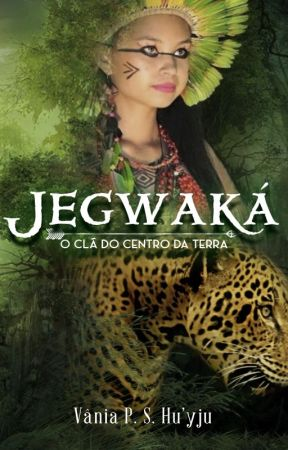 Jegwaká: o Clã do centro da Terra (COMPLETO) by VaniadaSilva2