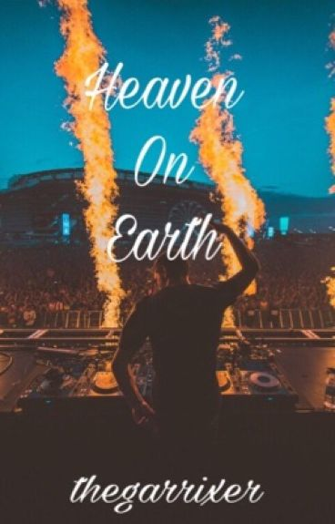 Heaven On Earth - A Martin Garrix FanFic