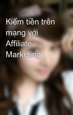 Kiếm tiền trên mạng với Affiliate Marketing by phuongleh