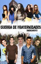 Guerra de Fraternidades by AndreaBanana1314