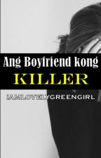 Ang Boyfriend kong KILLER. (one shot story) by iamlovelygreengirl