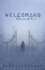 Welcoming Death by BlackLikeSnow