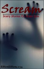 Scream: Scary Stories to Scare You by kittenkitten1234