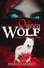 QUEEN WOLF: Segredos Revelados ( Livro 1) by Juliana-a