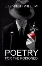 Poetry For The Poisoned by ElizabethWillow
