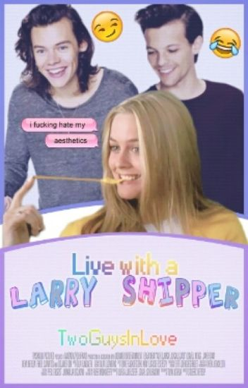 Live with a Larry Shipper