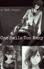 One Smile Too Many (Creepypasta fanfiction) ON HOLD :/ by --No-Name--