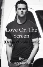 Love on the screen (Dylan O'brien) by blurryrainbow