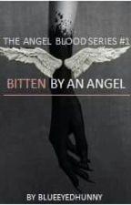 Bitten By An Angel(under heavy editing) by Ali_B1996