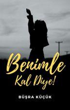 Benimle Kal Diye by BusraKck