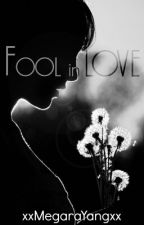 Fool In Love by xxMegaraYangxx